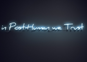 in post human we trust featured tty art 300x214 - in Post-Human we Trust